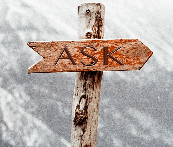 If you don't ask the question, how do you think you'll get an answer?